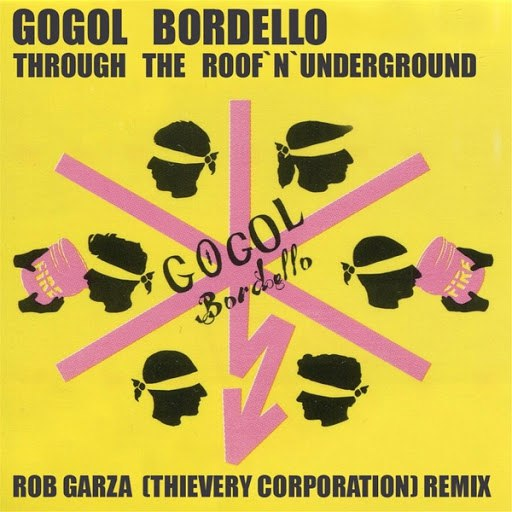 Gogol Bordello альбом Through the Roof 'n' Underground (Rob Garza Remix 2013)