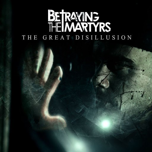 Betraying The Martyrs альбом The Great Disillusion