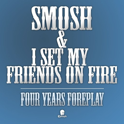 I Set My Friends On Fire альбом Four Years Foreplay