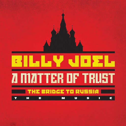 Billy Joel альбом A Matter Of Trust (The Bridge To Russia: The Music)