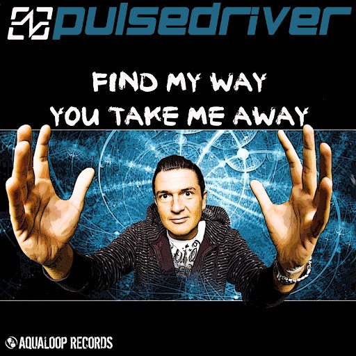 Pulsedriver альбом Find My Way / You Take Me Away