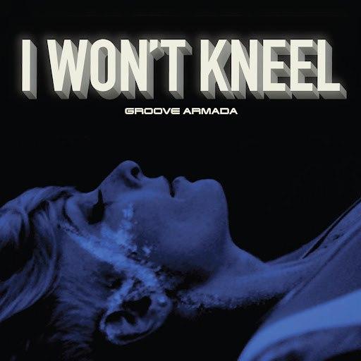 Groove Armada альбом I Won't Kneel