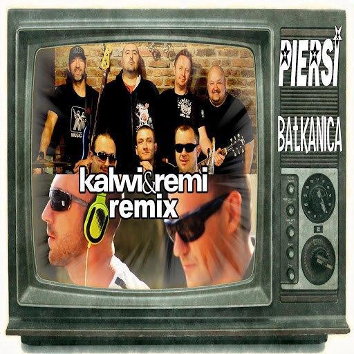Piersi альбом Bałkanica (Kalwi & Remi Remix)