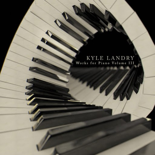 Kyle Landry альбом Works For Piano Volume III