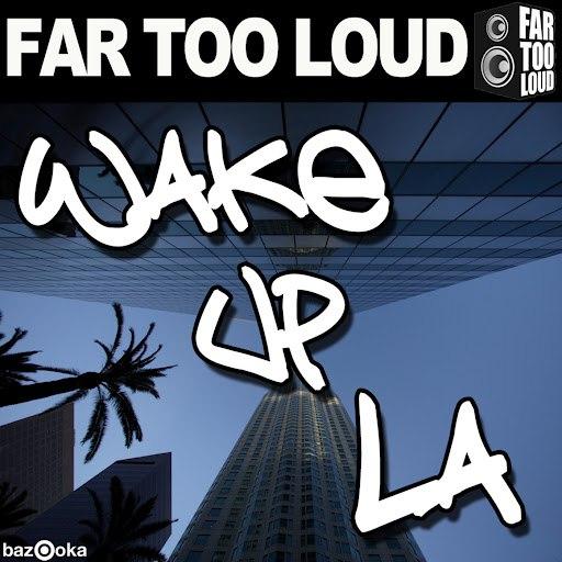 Far Too Loud альбом Wake Up LA