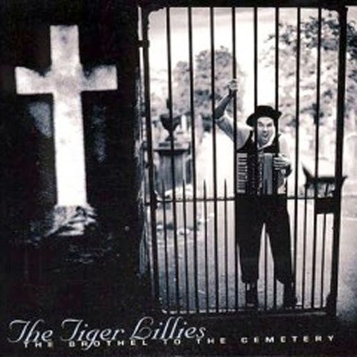 The Tiger Lillies альбом The Brothel to the Cemetery
