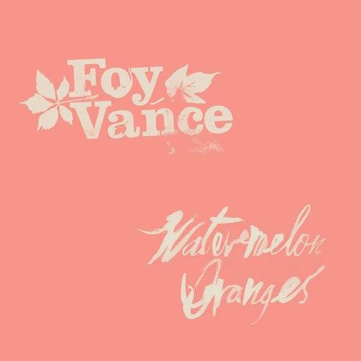 Foy Vance альбом Watermelon Oranges