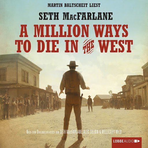 Seth MacFarlane альбом A Million Ways to Die in the West (Ungekürzt)