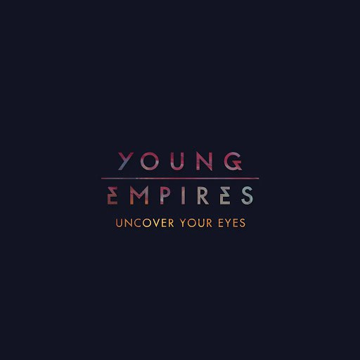 Young Empires альбом Uncover Your Eyes