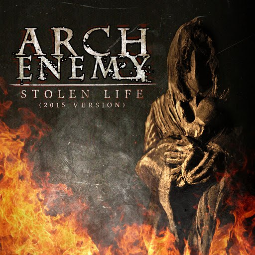 Arch Enemy альбом Stolen Life (2015 Version)