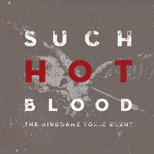 The Airborne Toxic Event альбом Such Hot Blood