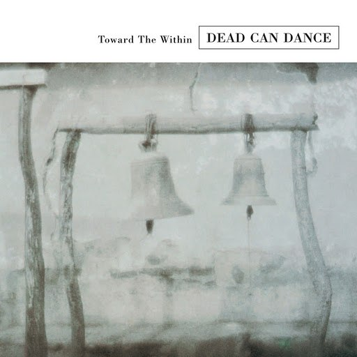 Dead Can Dance альбом Toward The Within (Remastered)