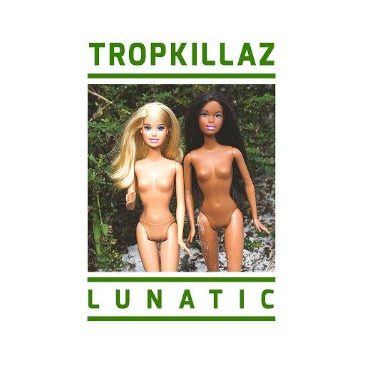 Tropkillaz альбом Lunatic