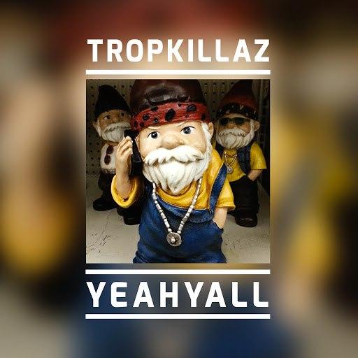 Tropkillaz альбом Yeahyall