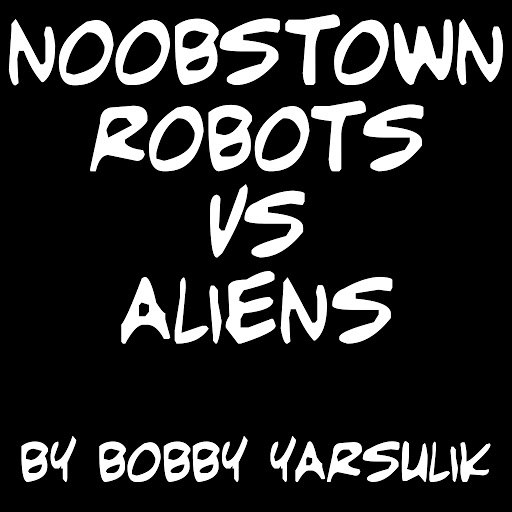 Bobby Yarsulik альбом Noobstown: Robots Vs. Aliens (Instrumental)