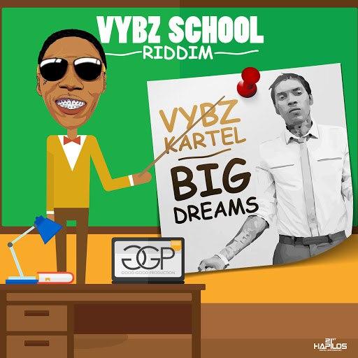 Vybz Kartel альбом Big Dreams - Single (Vybz School Riddim)