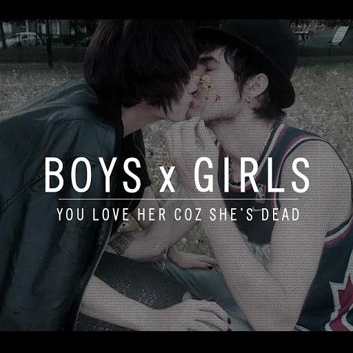 You Love Her Coz She's Dead альбом Boys X Girls