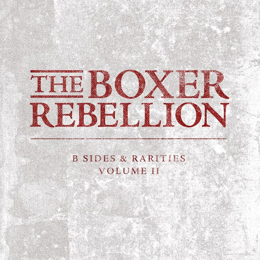 The Boxer Rebellion альбом B-Sides and Rarities, Vol. 2