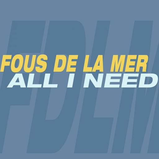 Fous De La Mer альбом All I Need