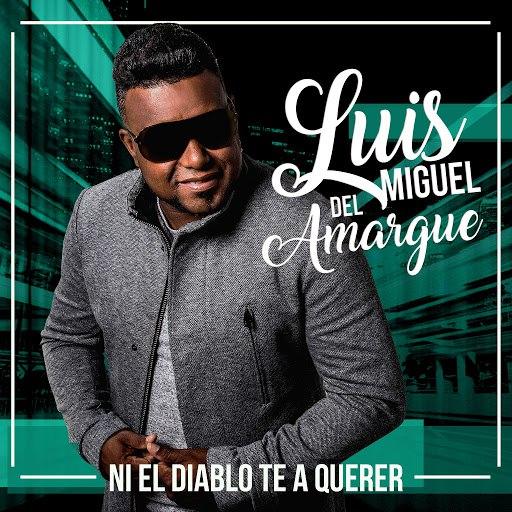 Luis Miguel Del Amargue альбом Ni el Diablo Te Va a Querer