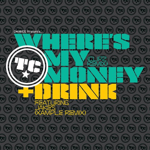TC альбом Where's My Money (Clipz Remix) / Drink (Xample Remix)