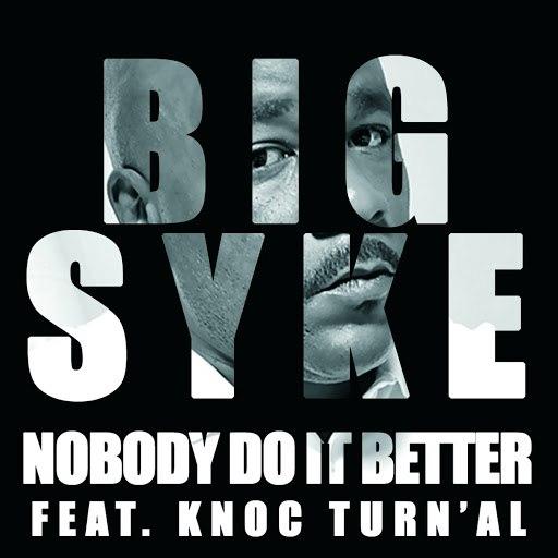 Big Syke альбом Nobody Do It Better (Feat. Knoc Turn'Al)