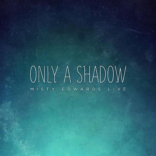 Misty Edwards альбом Only a Shadow (Live)