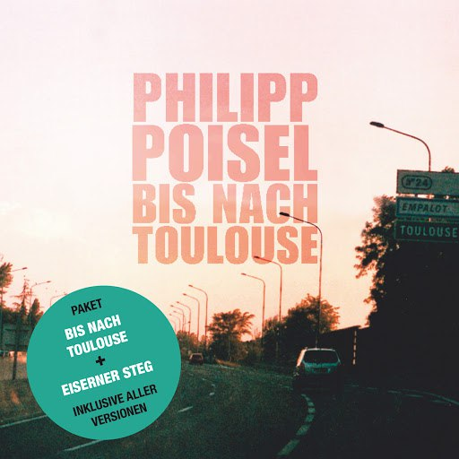 Philipp Poisel альбом Bis nach Toulouse + Eiserner Steg
