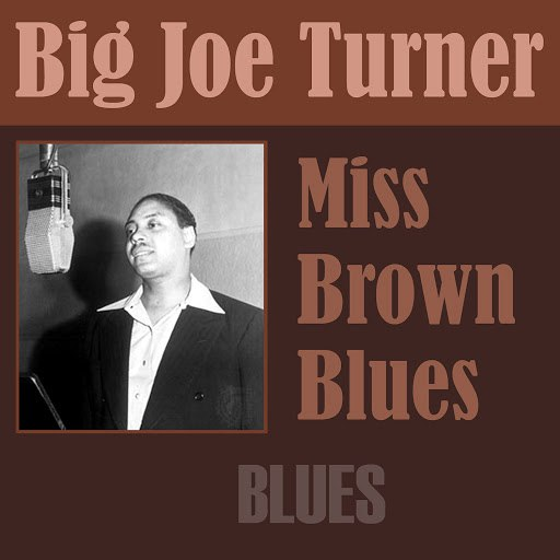Big Joe Turner альбом Miss Brown Blues