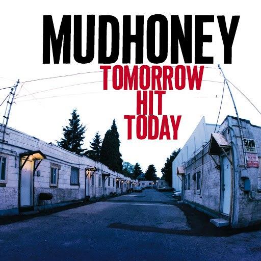 Mudhoney альбом Tomorrow Hit Today
