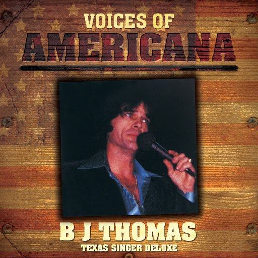 B.J. Thomas альбом Voices Of Americana: Texas Singer Deluxe