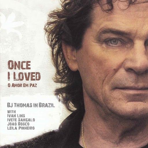 B.J. Thomas альбом Once I Loved