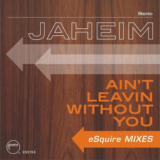 Jaheim альбом Ain't Leavin Without You [eSquire Mixes]
