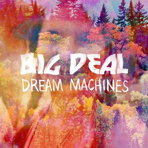 Big Deal альбом Dream Machines