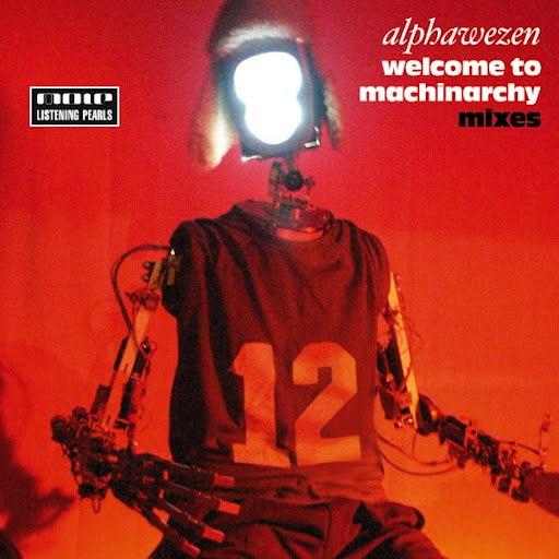 Alphawezen альбом Welcome To Machinarchy