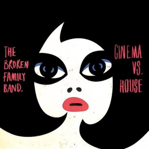 The Broken Family Band альбом Cinema vs. House