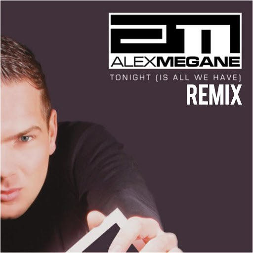 Alex Megane альбом Tonight (Is All We Have) [Remix]