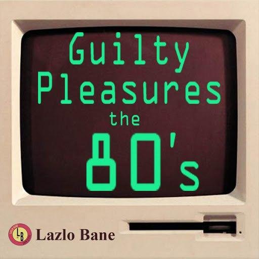 Lazlo Bane альбом Guilty Pleasures the 80's Volume 1