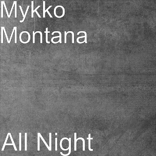Mykko Montana альбом All Night
