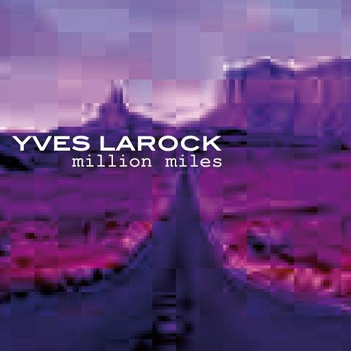 Yves Larock альбом Million Miles