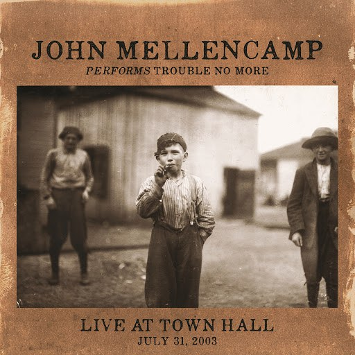 John Mellencamp альбом Performs Trouble No More (Live At Town Hall July 31, 2003)