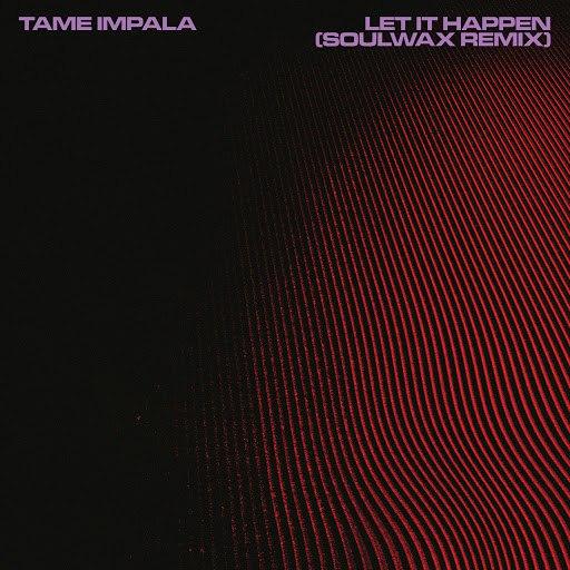 Tame Impala альбом Let It Happen (Soulwax Remix)