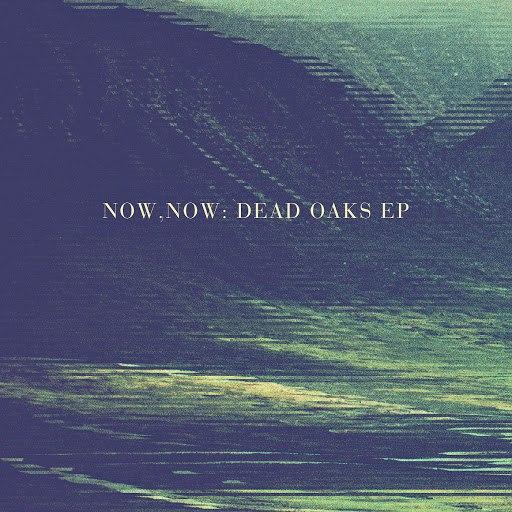 Now, Now альбом Dead Oaks