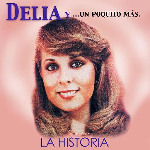 Delia альбом La Historia y un Poquito Mas...