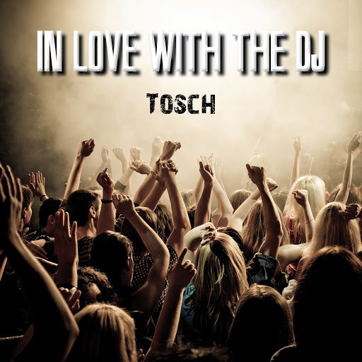 Tosch альбом In Love with the DJ