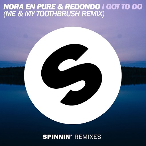 Nora En Pure альбом I Got To Do (Me & My Toothbrush Remix)