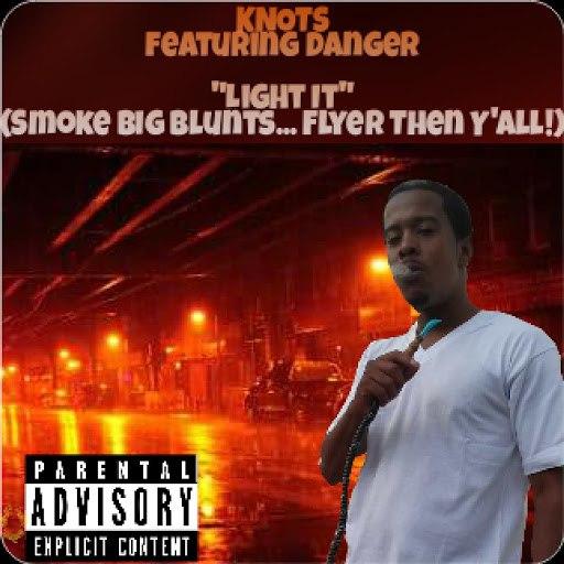 Knots альбом Light It (Smoke Big Blunts...) [feat. Danger]