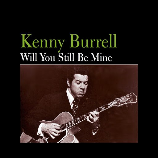 Kenny Burrell альбом Will You Still Be Mine