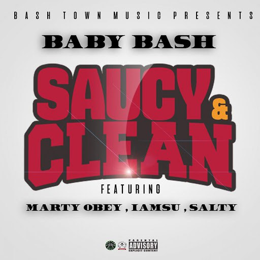Baby Bash альбом Saucy & Clean (feat. Marty Obey, Iamsu! & Salty)