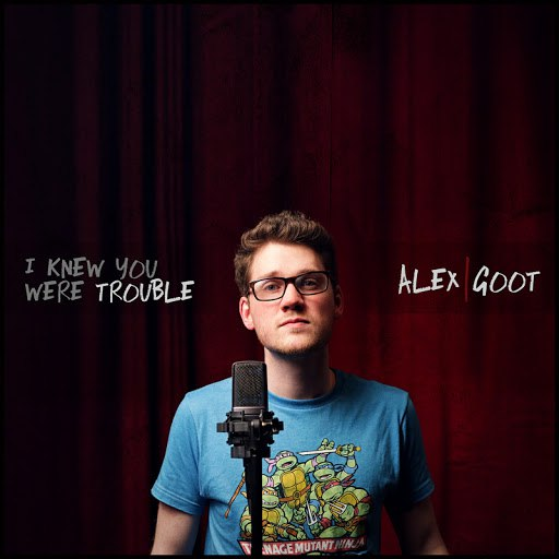 Alex Goot альбом I Knew You Were Trouble (originally by Taylor Swift)